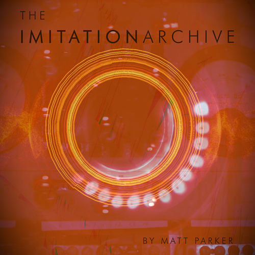 The album cover for Matt Parker's the Imitation Archive