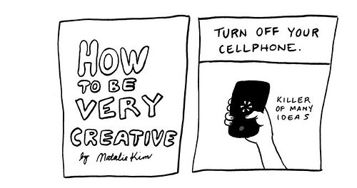 How to be very creative, turn off your cellphone