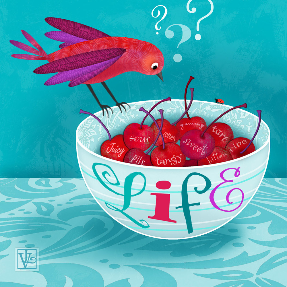 Life is a Bowl of Cherries  by Valerie Lesiak