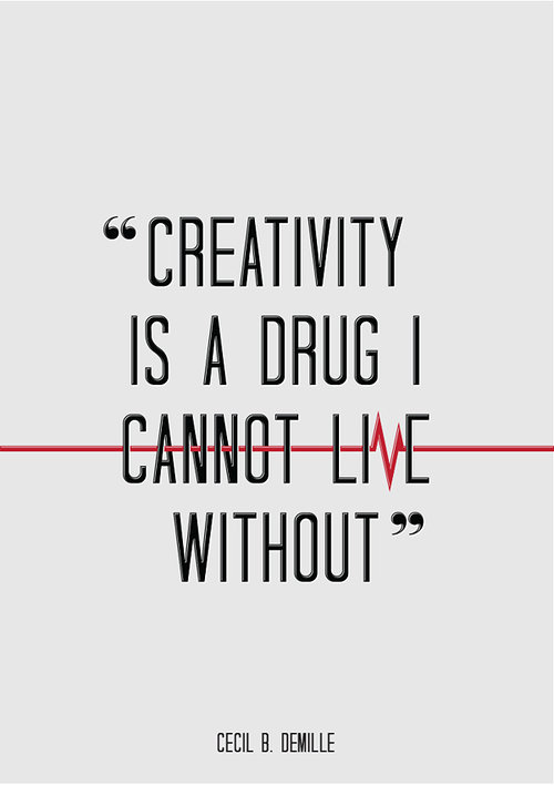 text that says creativity is a drug I cannot live without