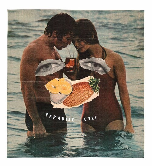 collage art of a couple drinking from a juice box overlaid with cut outs of eyes, fruits, and text that says paradise eyes