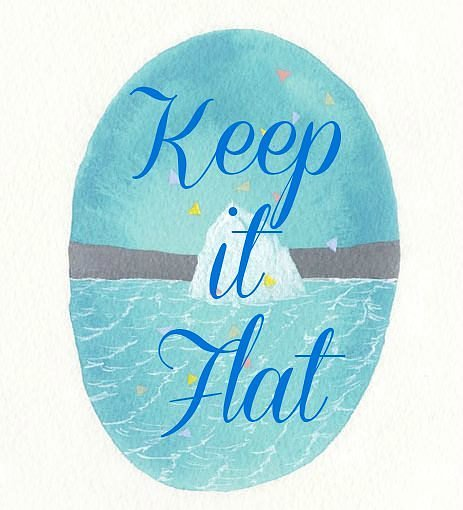 A watercolour painting with the words: Keep It Flat