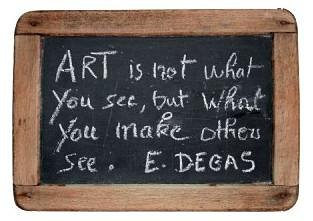 Art is not what you see, but what you make others see. E. Degas