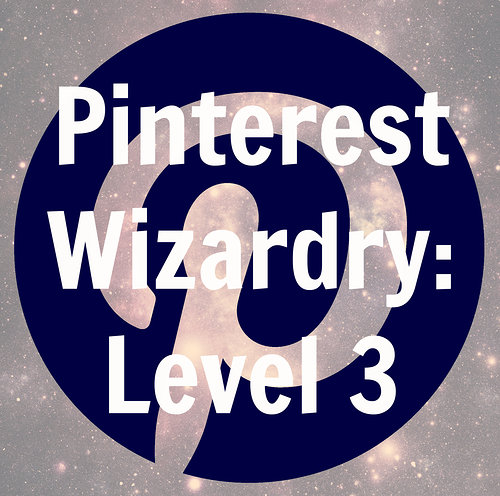Pintrest Wizardry: Level Three