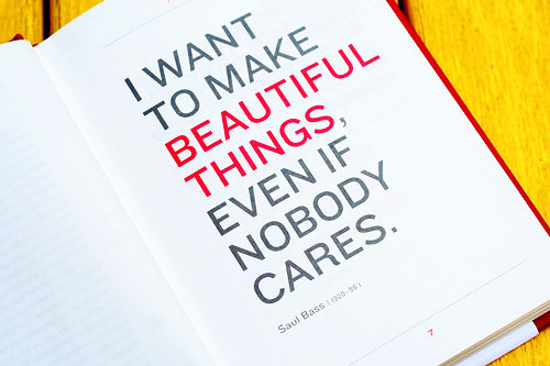 I want to make beautiful things, even if nobody cares. - Saul Bass