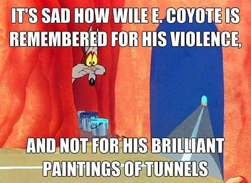 It is sad how Wile E. Coyote is remembered for his violence and not for is brilliant paintings of tunnels