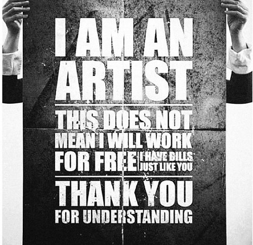 I am an artist this does not mean I will work for free I have bills just like you thank you for understanding