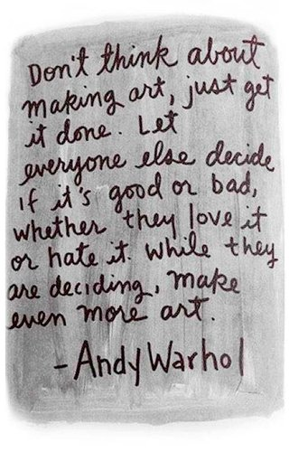 Andy Warhol quote about making art work.