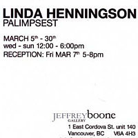 Palimpsest, solo exhibition, Vancouver, March 2008 by Linda Henningson