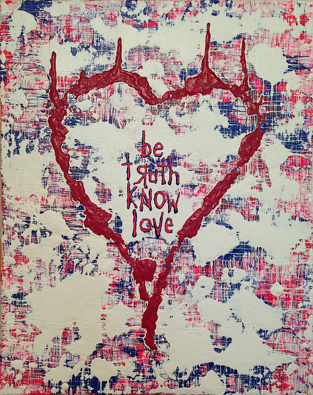 Acrylic painting be truth know love. by Jeffrey Newman