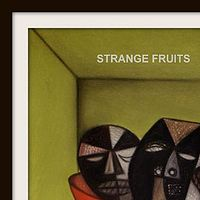 STRANGE FRUITS - 2013 by Michael Kilgore
